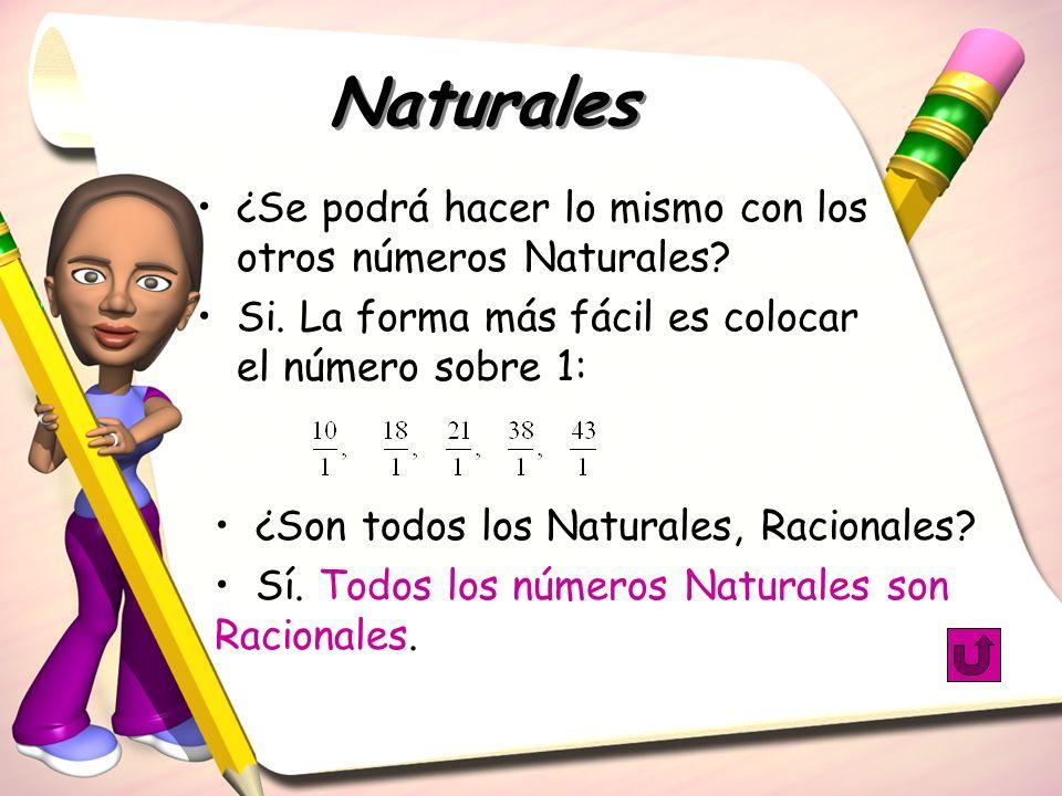 Naturales ¿Se podrá hacer lo mismo con los otros números Naturales