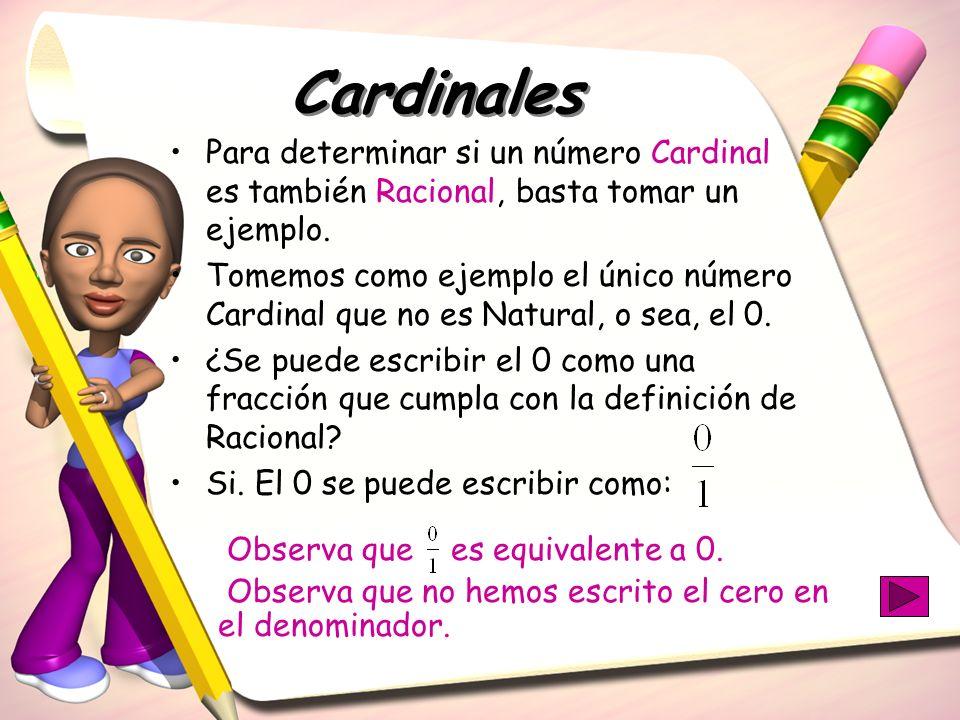 Cardinales Para determinar si un número Cardinal es también Racional, basta tomar un ejemplo.