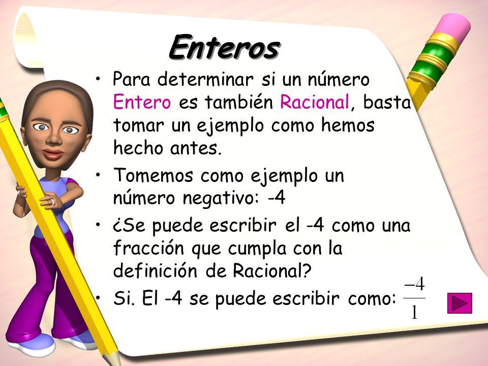 EnterosPara determinar si un número Entero es también Racional, basta tomar un ejemplo como hemos hecho antes.