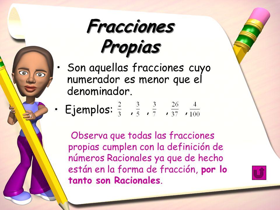 Fracciones Propias Son aquellas fracciones cuyo numerador es menor que el denominador. Ejemplos: , , , ,