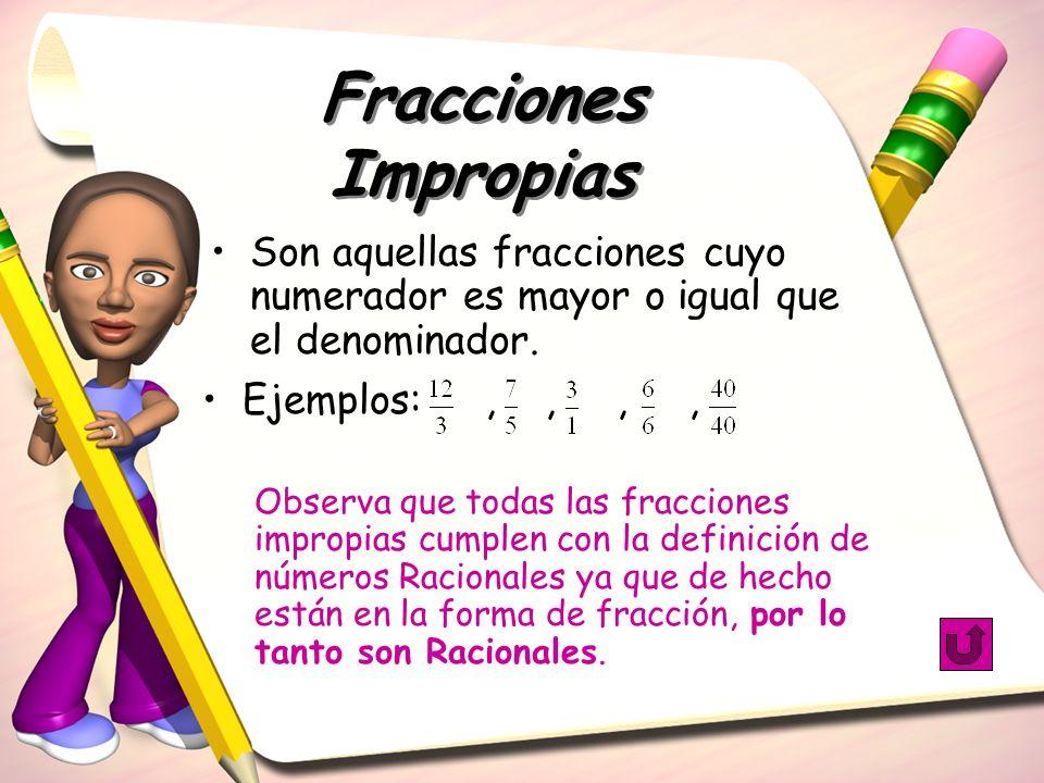 Fracciones Impropias Son aquellas fracciones cuyo numerador es mayor o igual que el denominador. Ejemplos: , , , ,