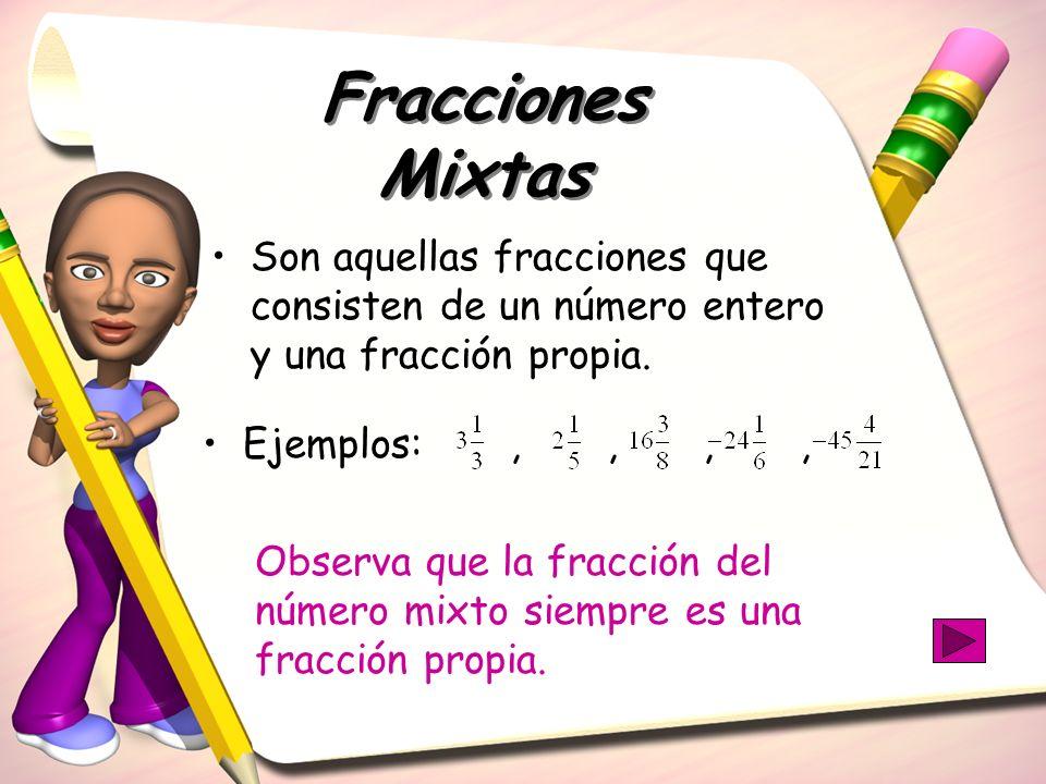 Fracciones MixtasSon aquellas fracciones que consisten de un número entero y una fracción propia. Ejemplos: , , , ,