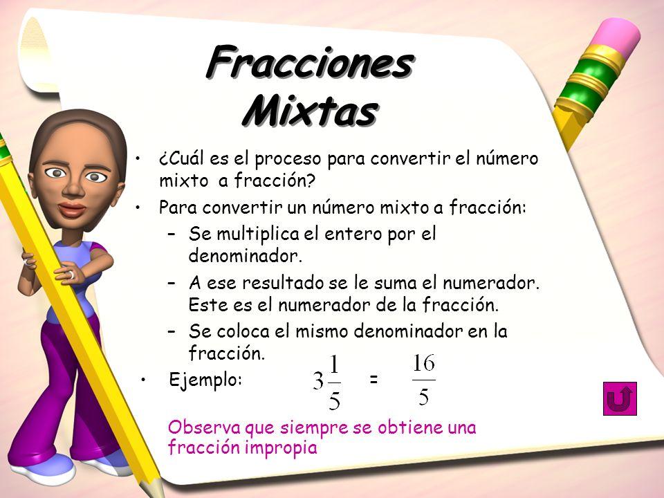 Fracciones Mixtas ¿Cuál es el proceso para convertir el número mixto a fracción Para convertir un número mixto a fracción: