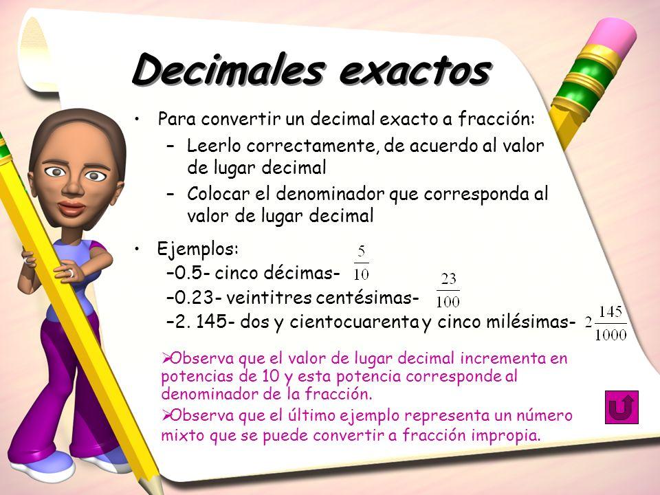 Decimales exactos Para convertir un decimal exacto a fracción: