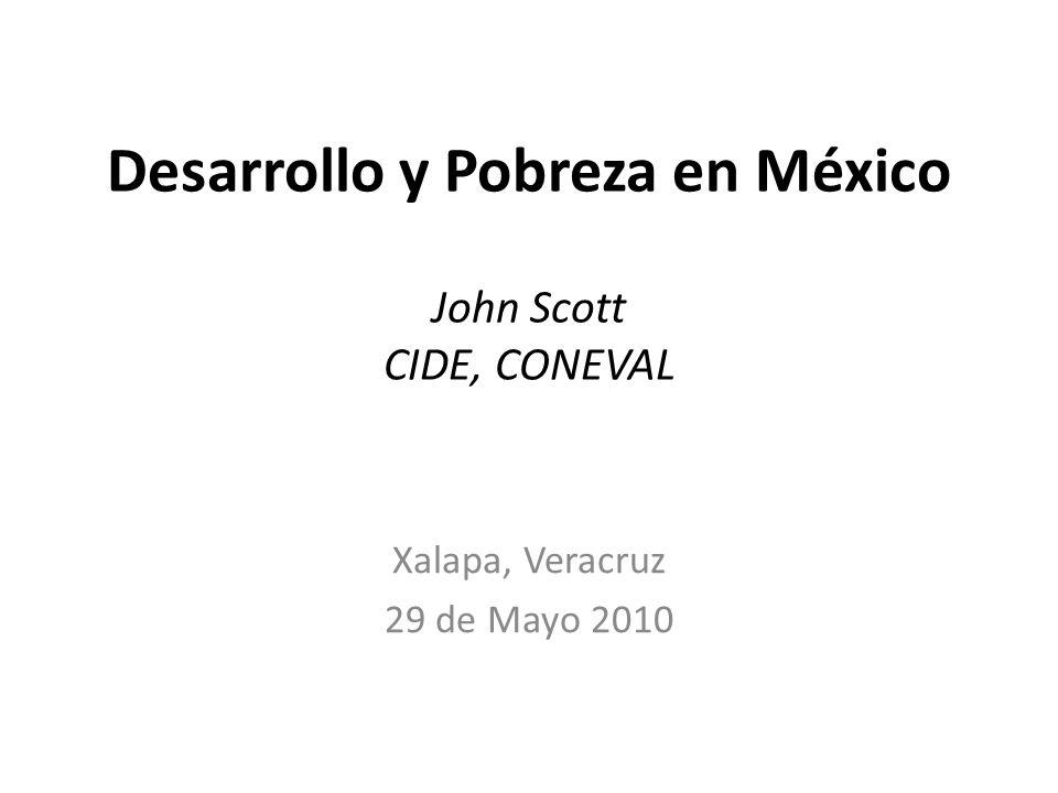 Desarrollo y Pobreza en México John Scott CIDE, CONEVAL