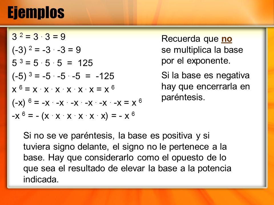 Ejemplos 3 2 = 3 . 3 = 9. (-3) 2 = -3 . -3 = 9. 5 3 = 5 . 5 . 5 = 125. (-5) 3 = -5 . -5 . -5 = -125.