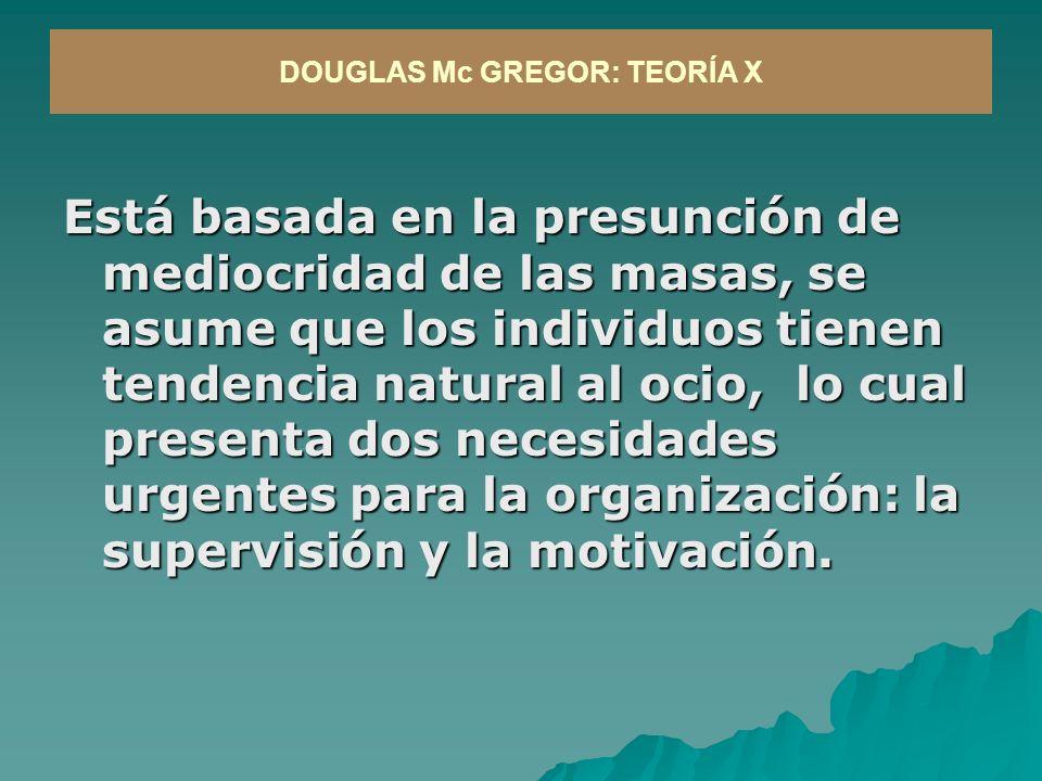 DOUGLAS Mc GREGOR: TEORÍA X