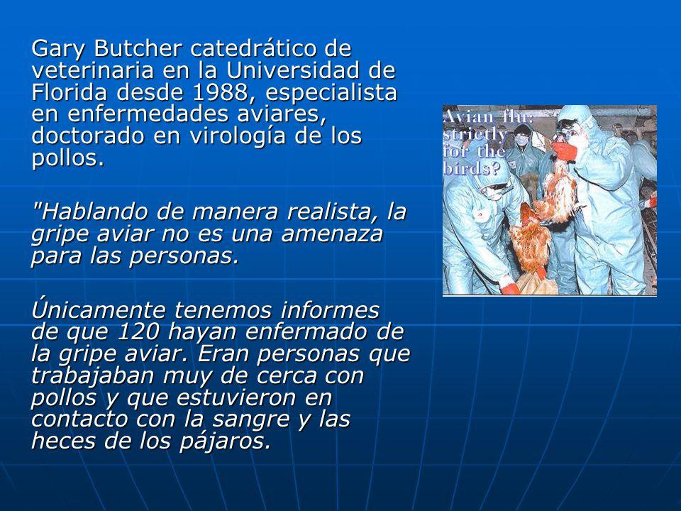 Gary Butcher catedrático de veterinaria en la Universidad de Florida desde 1988, especialista en enfermedades aviares, doctorado en virología de los pollos.