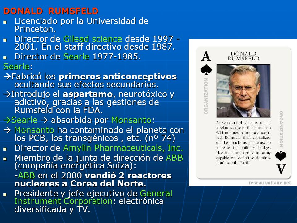 DONALD RUMSFELD Licenciado por la Universidad de Princeton. Director de Gilead science desde 1997 - 2001. En el staff directivo desde 1987.