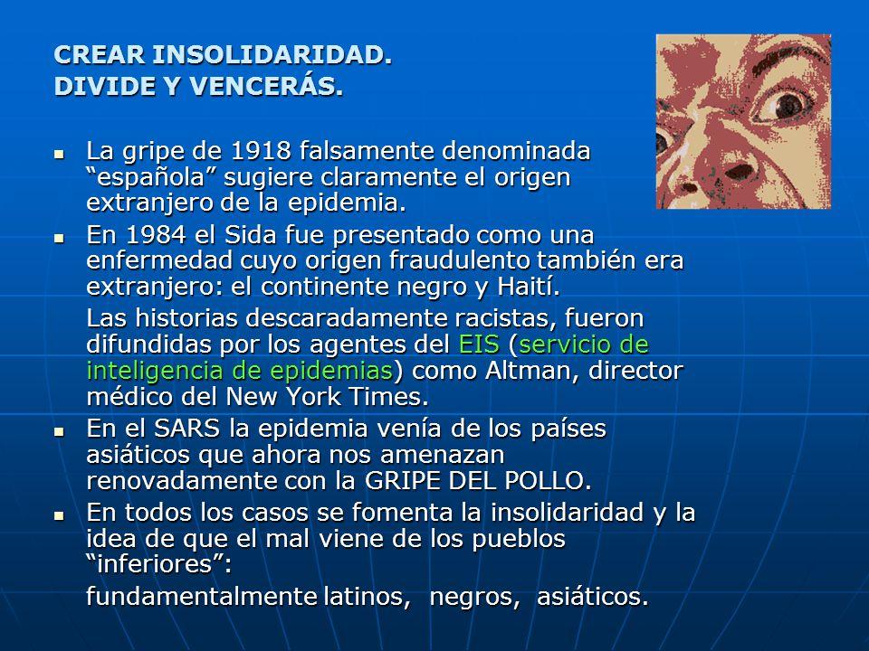 CREAR INSOLIDARIDAD. DIVIDE Y VENCERÁS. La gripe de 1918 falsamente denominada española sugiere claramente el origen extranjero de la epidemia.