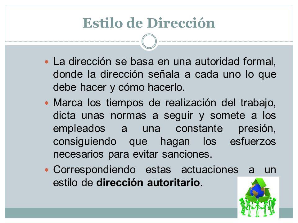 Estilo de Dirección La dirección se basa en una autoridad formal, donde la dirección señala a cada uno lo que debe hacer y cómo hacerlo.