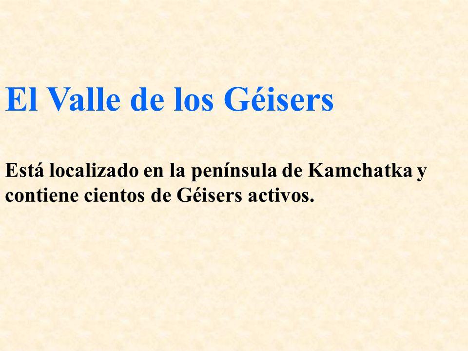 El Valle de los Géisers Está localizado en la península de Kamchatka y contiene cientos de Géisers activos.