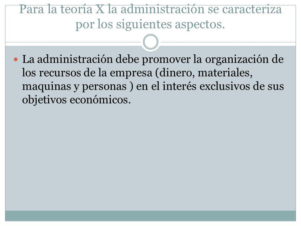Para la teoría X la administración se caracteriza por los siguientes aspectos.