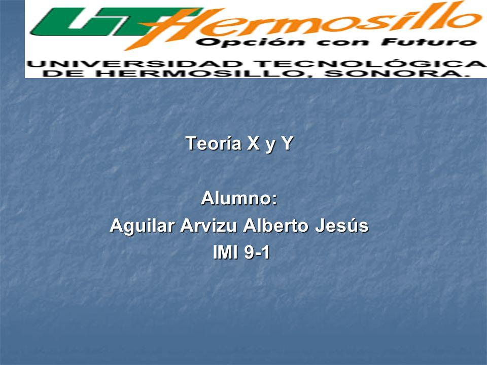 Teoría X y Y Alumno: Aguilar Arvizu Alberto Jesús IMI 9-1
