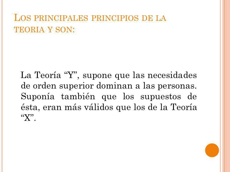 Los principales principios de la teoria y son: