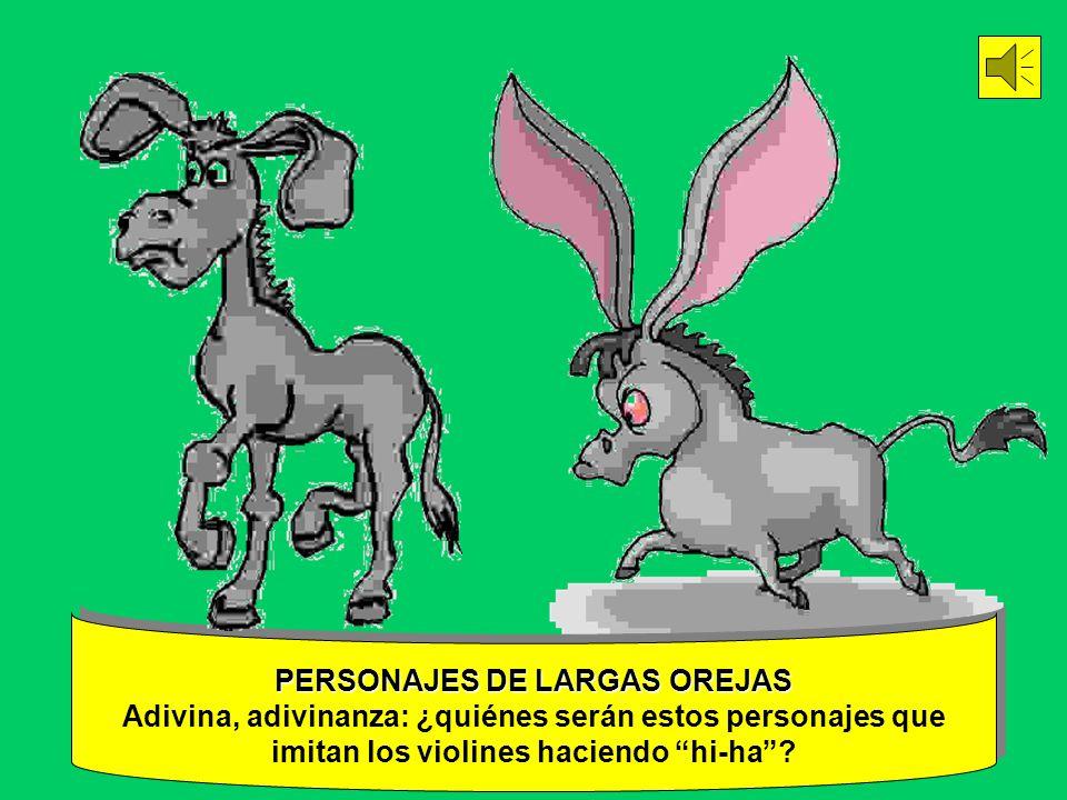 PERSONAJES DE LARGAS OREJAS Adivina, adivinanza: ¿quiénes serán estos personajes que imitan los violines haciendo hi-ha
