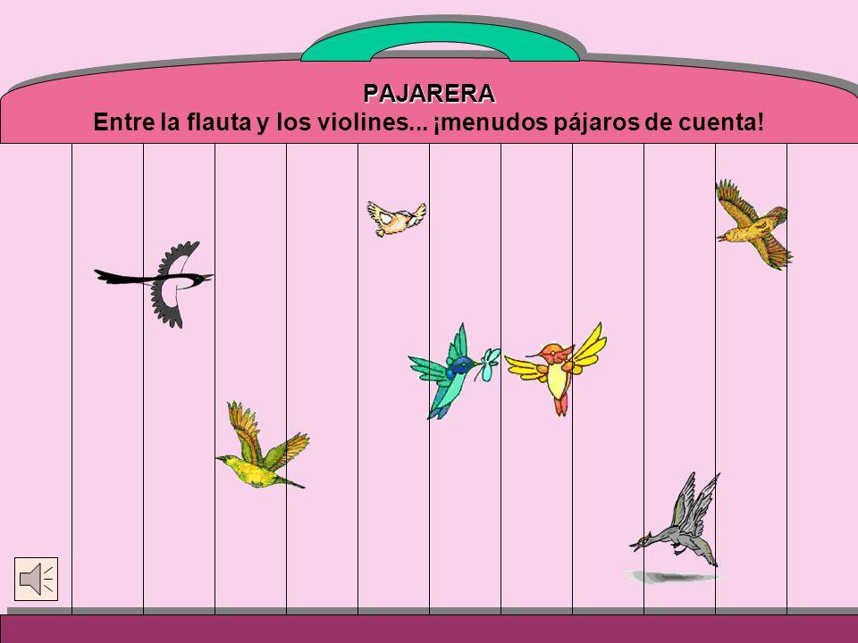 PAJARERA Entre la flauta y los violines... ¡menudos pájaros de cuenta!