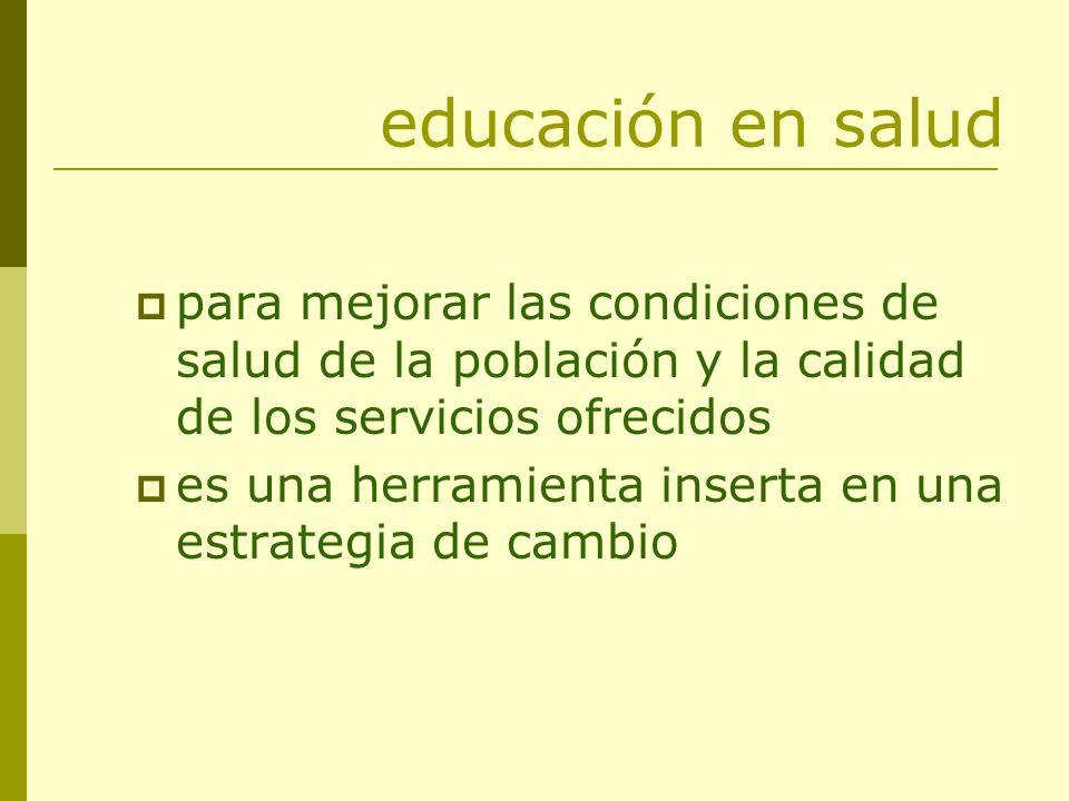 educación en salud para mejorar las condiciones de salud de la población y la calidad de los servicios ofrecidos.