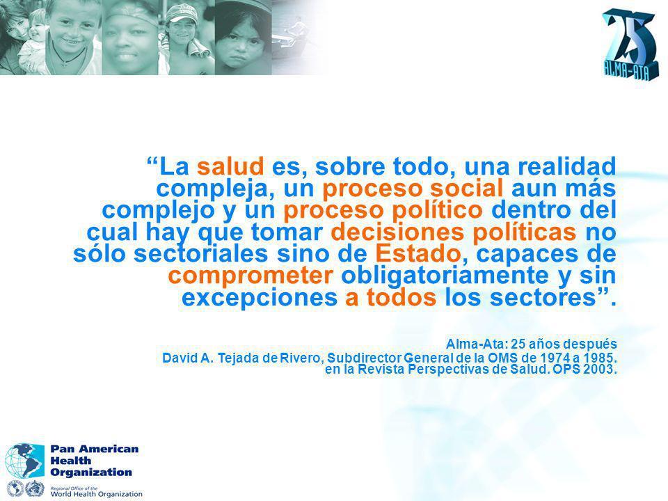 La salud es, sobre todo, una realidad compleja, un proceso social aun más complejo y un proceso político dentro del cual hay que tomar decisiones políticas no sólo sectoriales sino de Estado, capaces de comprometer obligatoriamente y sin excepciones a todos los sectores .