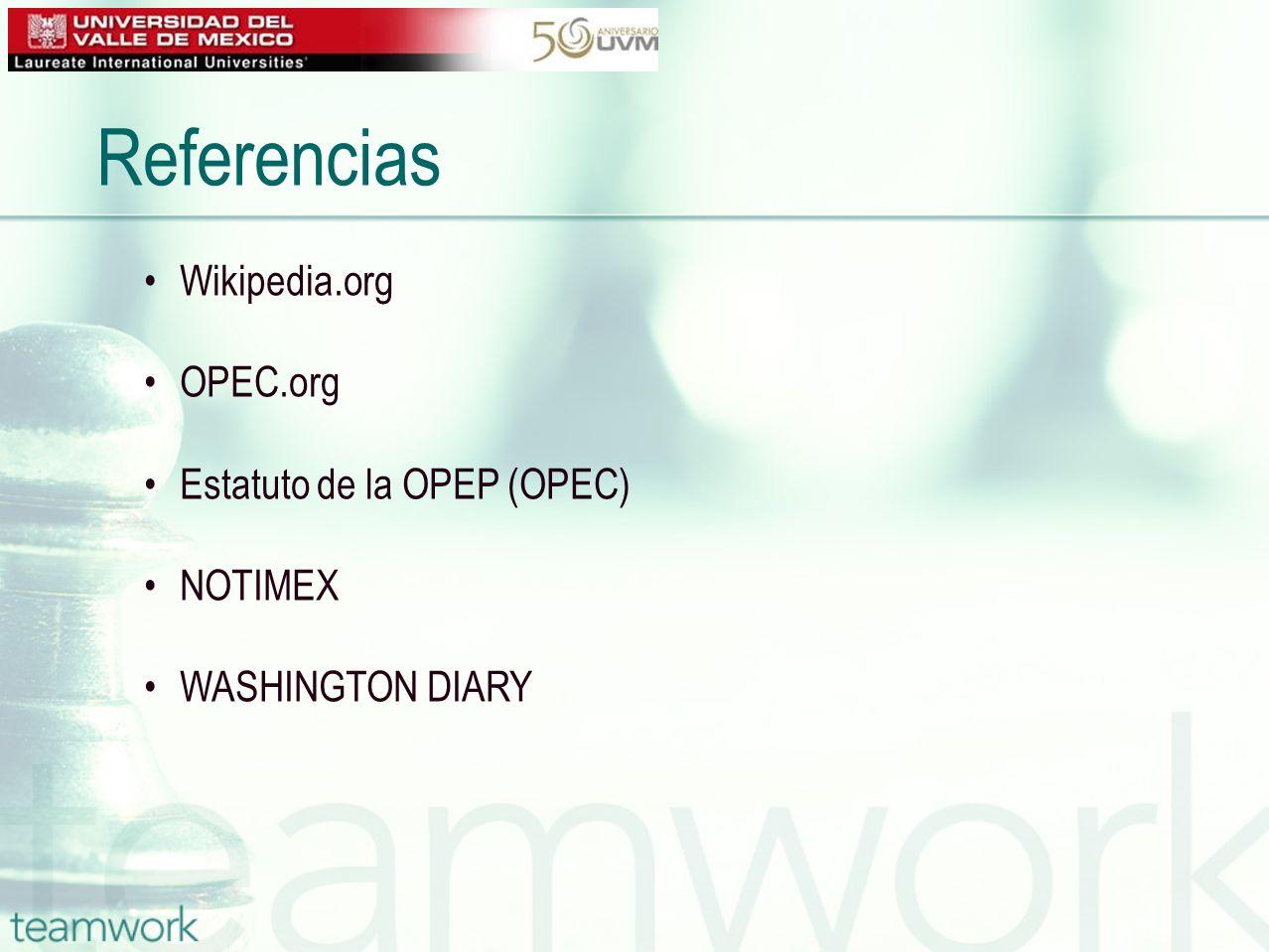 Referencias Wikipedia.org OPEC.org Estatuto de la OPEP (OPEC) NOTIMEX