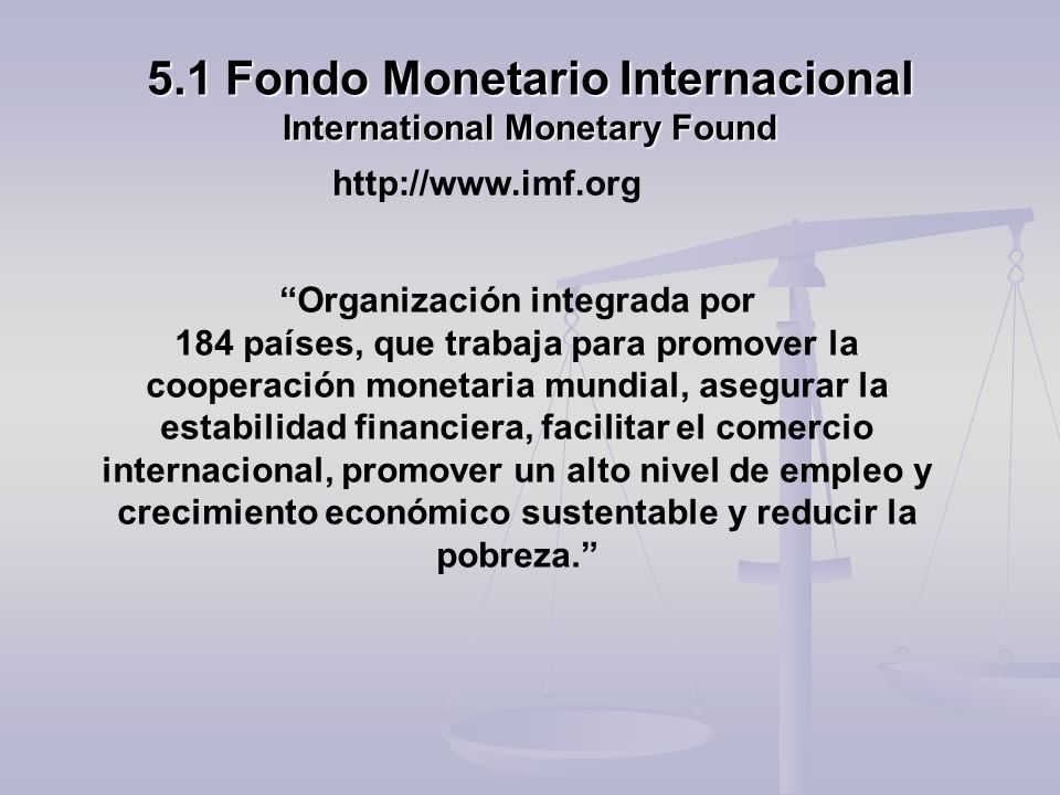 5.1 Fondo Monetario Internacional International Monetary Found