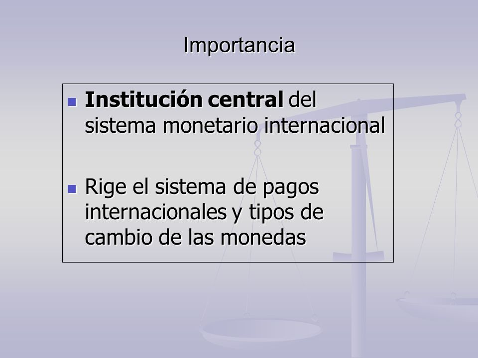 Importancia Institución central del sistema monetario internacional.