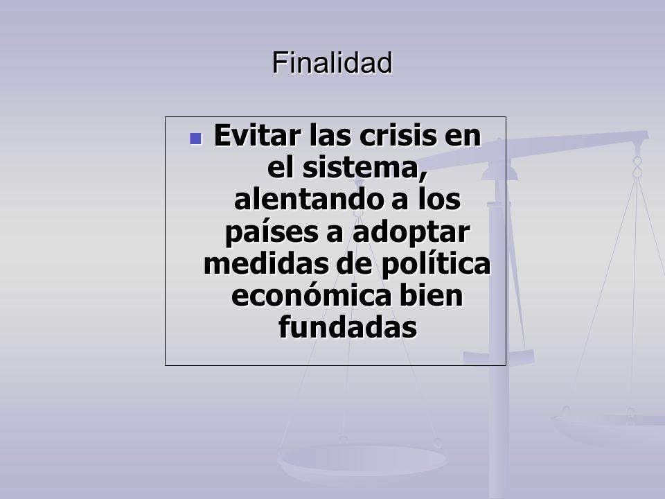 Finalidad Evitar las crisis en el sistema, alentando a los países a adoptar medidas de política económica bien fundadas.