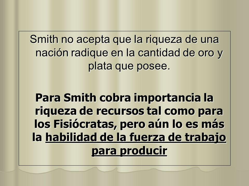 Smith no acepta que la riqueza de una nación radique en la cantidad de oro y plata que posee.