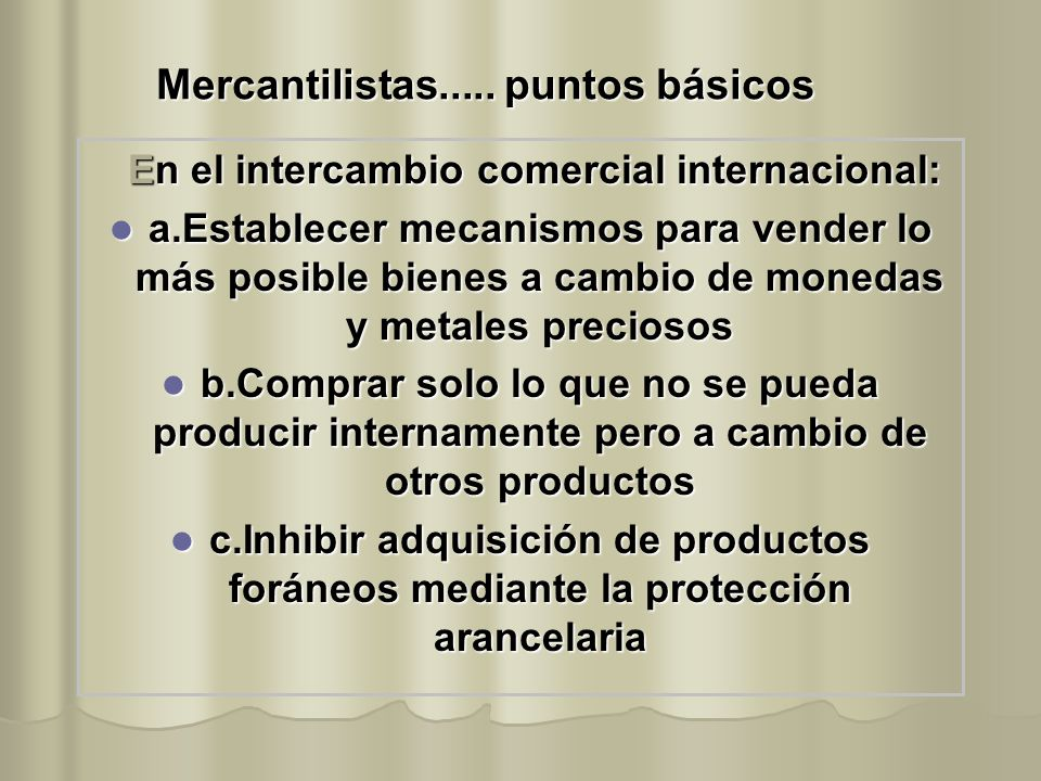 Mercantilistas..... puntos básicos