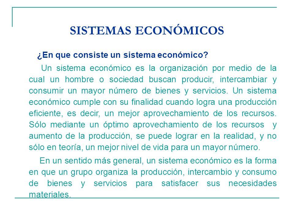 SISTEMAS ECONÓMICOS ¿En que consiste un sistema económico