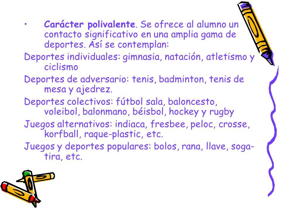 Carácter polivalente. Se ofrece al alumno un contacto significativo en una amplia gama de deportes. Así se contemplan: