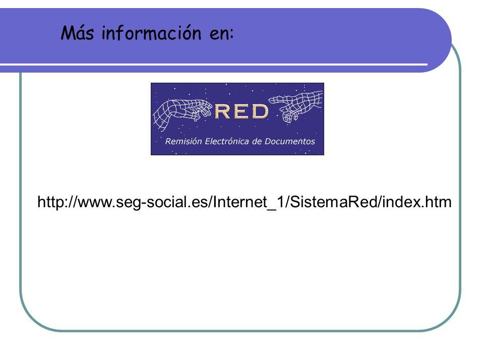 Más información en: http://www.seg-social.es/Internet_1/SistemaRed/index.htm