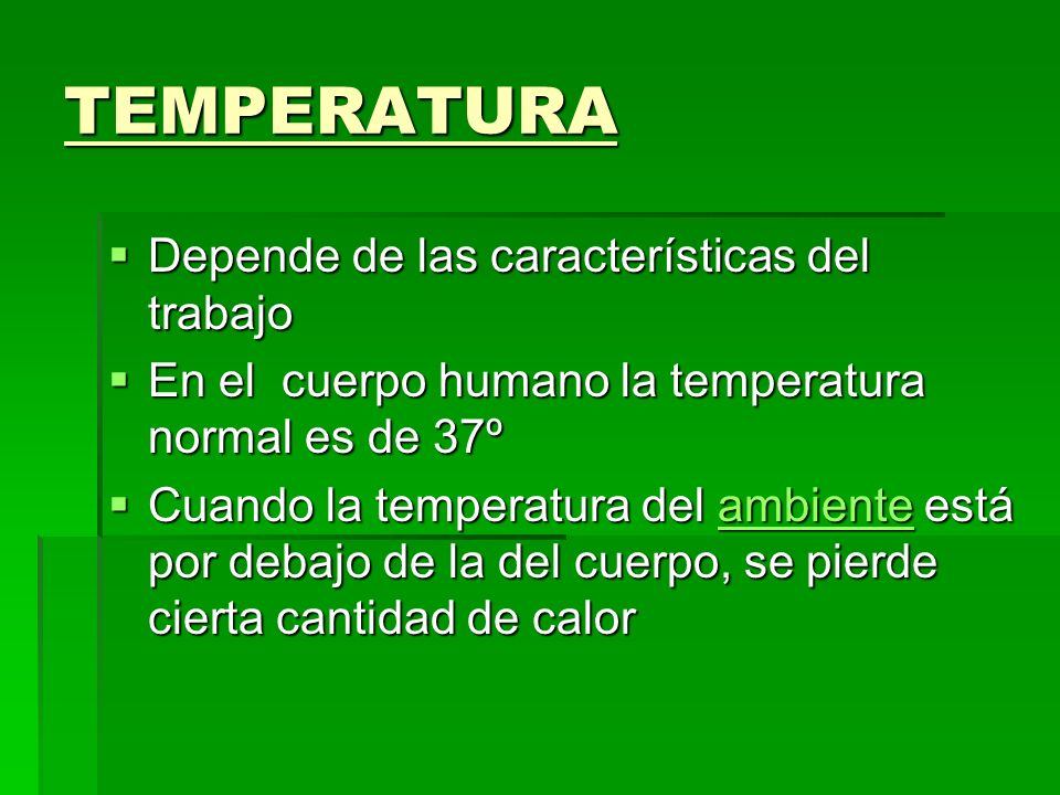TEMPERATURA Depende de las características del trabajo