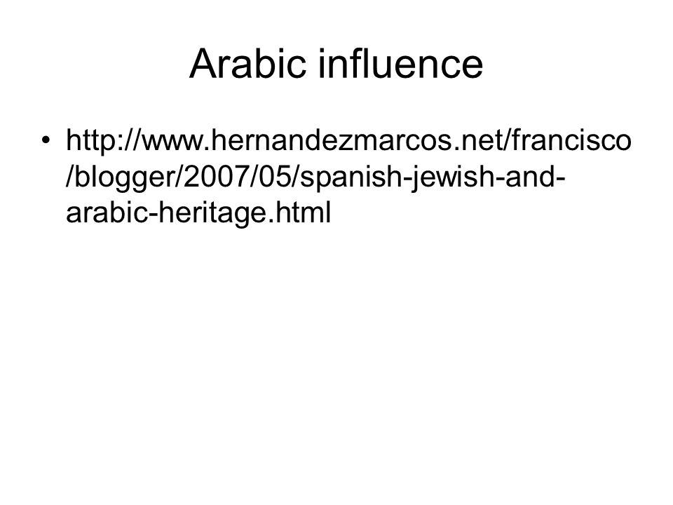 Arabic influence http://www.hernandezmarcos.net/francisco/blogger/2007/05/spanish-jewish-and-arabic-heritage.html.