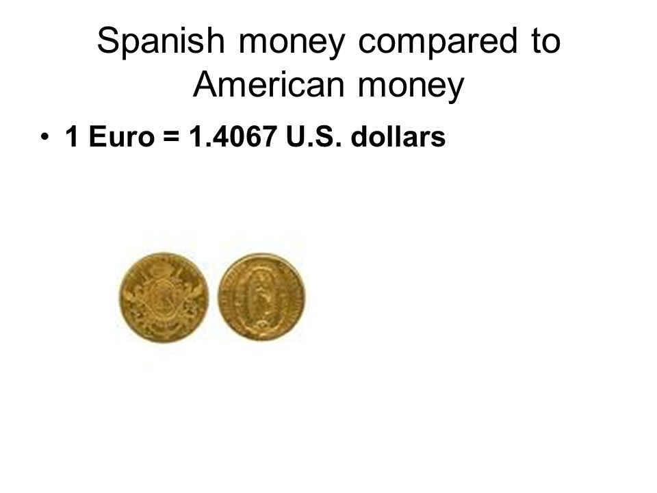 Spanish money compared to American money