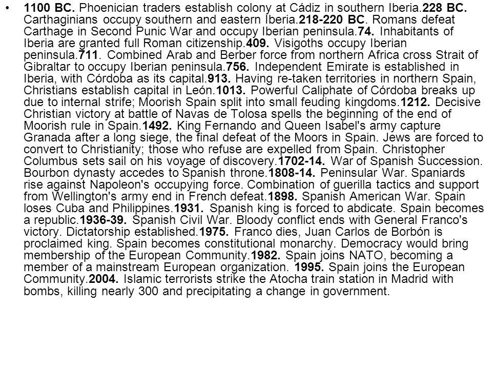 1100 BC. Phoenician traders establish colony at Cádiz in southern Iberia.228 BC.