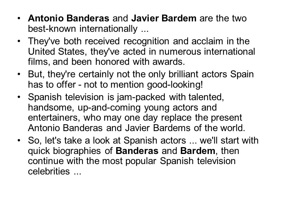 Antonio Banderas and Javier Bardem are the two best-known internationally ...