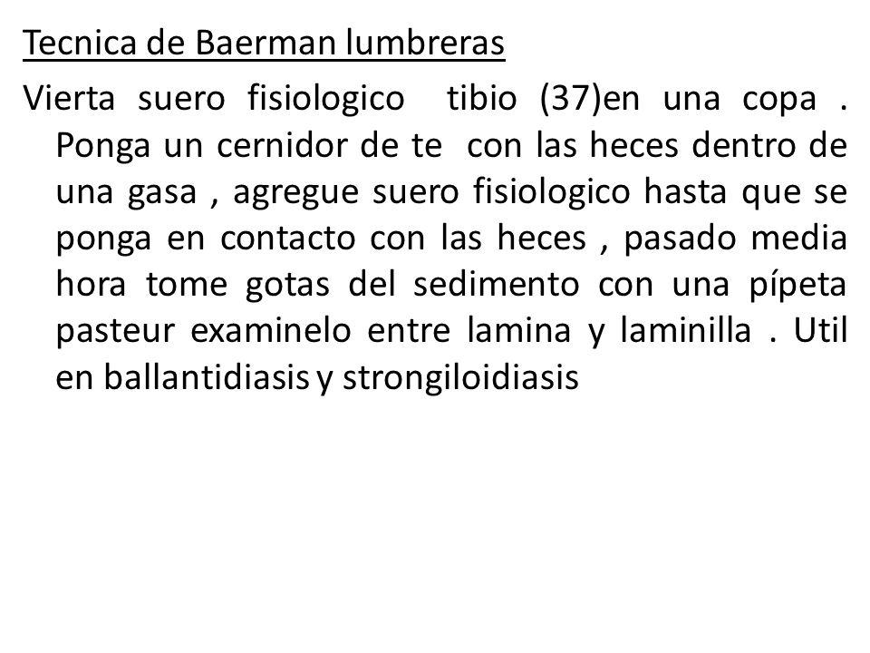 Tecnica de Baerman lumbreras Vierta suero fisiologico tibio (37)en una copa .