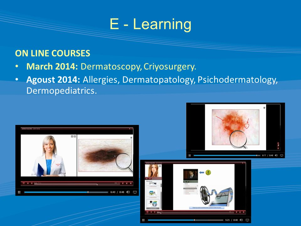 E - Learning ON LINE COURSES March 2014: Dermatoscopy, Criyosurgery.