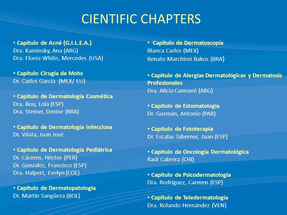 CIENTIFIC CHAPTERS Capítulo de Acné (G.I.L.E.A.) Dra. Kaminsky, Ana (ARG) Dra. Florez-White, Mercedes (USA)