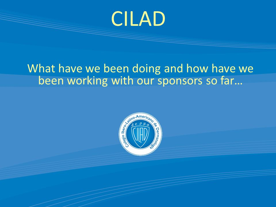 CILAD What have we been doing and how have we been working with our sponsors so far…