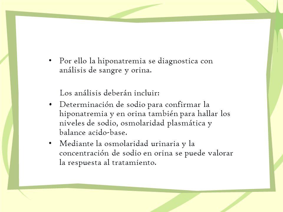 Por ello la hiponatremia se diagnostica con análisis de sangre y orina.