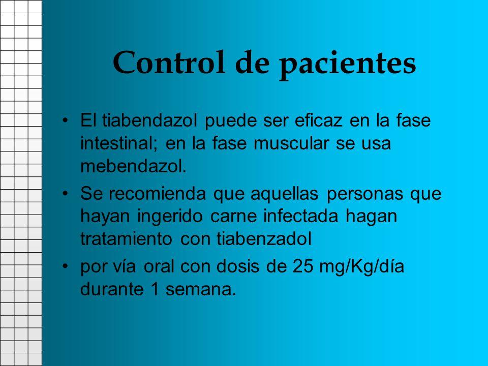 Control de pacientes El tiabendazol puede ser eficaz en la fase intestinal; en la fase muscular se usa mebendazol.