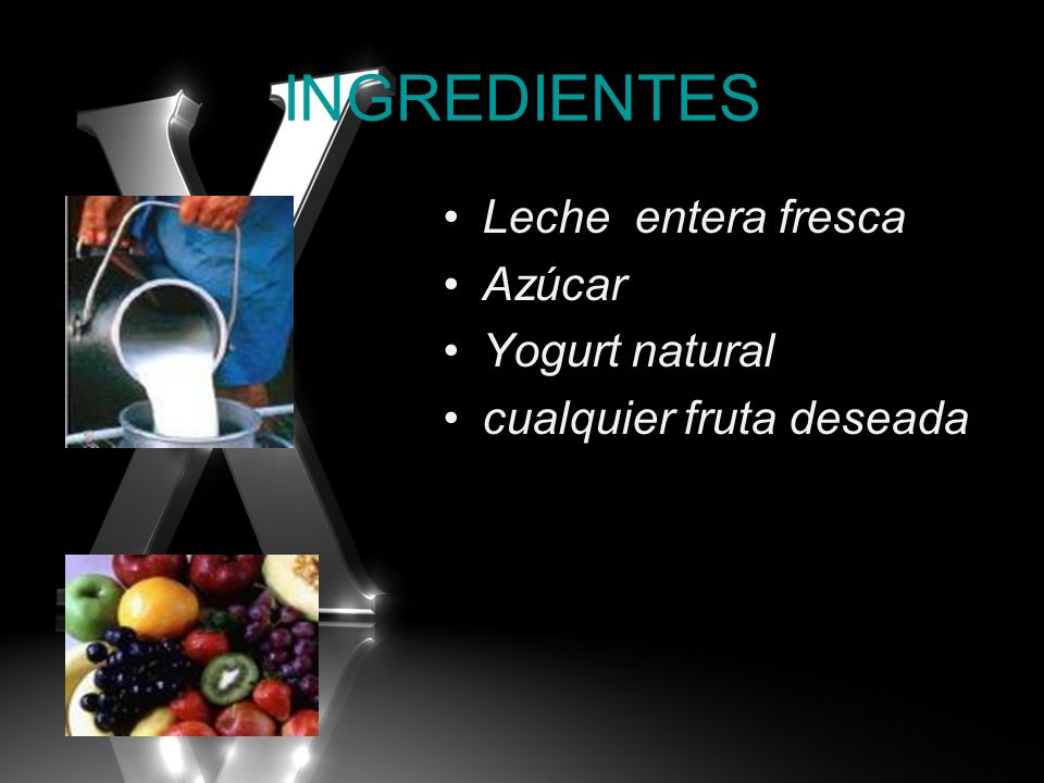 INGREDIENTES Leche entera fresca Azúcar Yogurt natural
