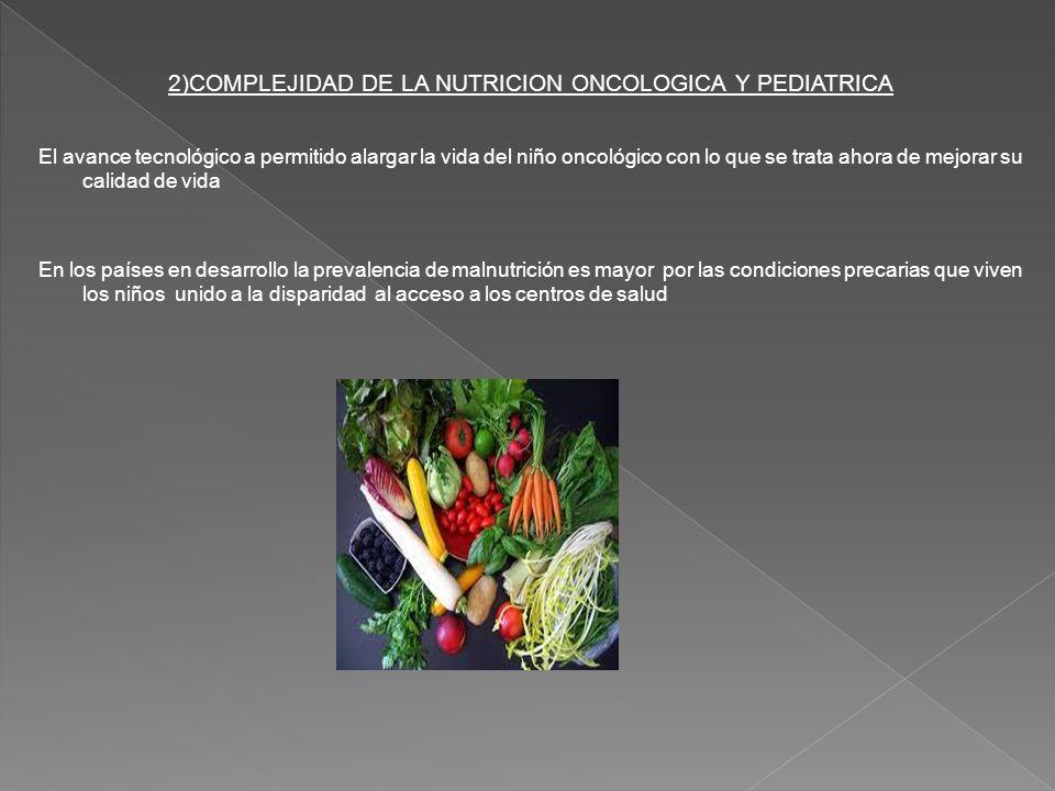 2)COMPLEJIDAD DE LA NUTRICION ONCOLOGICA Y PEDIATRICA