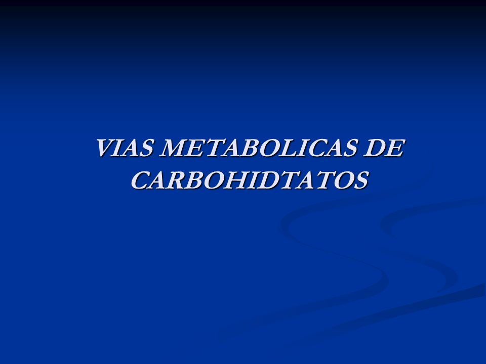 VIAS METABOLICAS DE CARBOHIDTATOS