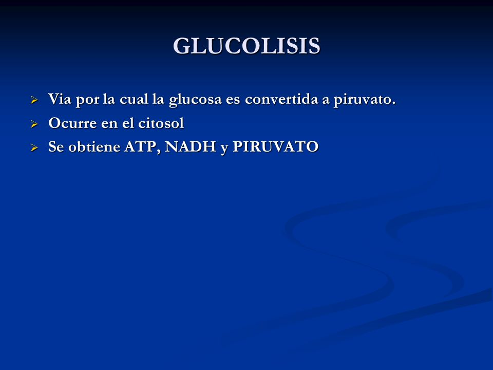 GLUCOLISIS Via por la cual la glucosa es convertida a piruvato.