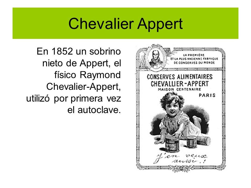 Chevalier Appert En 1852 un sobrino nieto de Appert, el físico Raymond Chevalier-Appert, utilizó por primera vez el autoclave.
