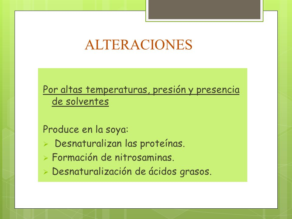 ALTERACIONES Por altas temperaturas, presión y presencia de solventes