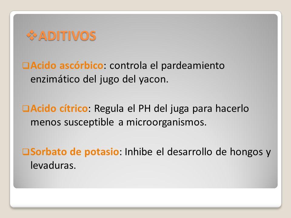 ADITIVOSAcido ascórbico: controla el pardeamiento enzimático del jugo del yacon.